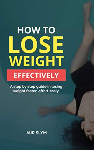 HOW TO LOSE WEIGHT FAST EFFECTIVELY (English Edition)