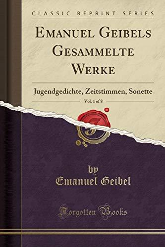 Emanuel Geibels Gesammelte Werke, Vol. 1 of 8: Jugendgedichte, Zeitstimmen, Sonette (Classic Reprint)