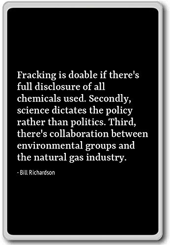 Fracking is doable if there's full disclosu. - Bill Richardson - quotes fridge magnet, Black