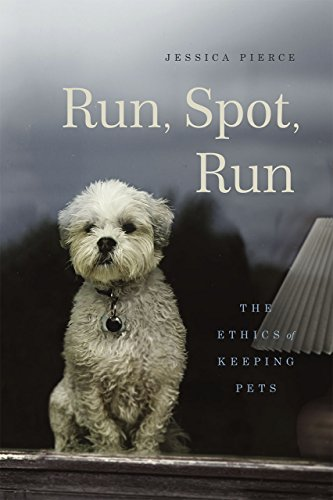 Run, Spot, Run: The Ethics of Keeping Pets
