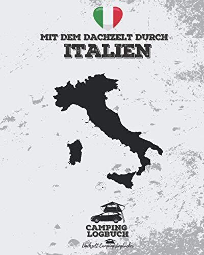 Mit dem Dachzelt durch ITALIEN   Camping Logbuch: Reisetagebuch zum Ausfüllen für Dachzelt-Camper   Platz für 50 Tage   ca. 164 vorgefertigte Seiten