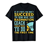 If At First You Don't Succeed Try Doing What Coach Told You T-Shirt