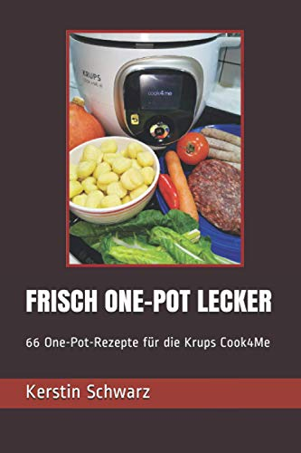 FRISCH ONE-POT LECKER: 66 One-Pot-Rezepte für die Krups Cook4Me