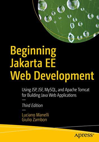 Beginning Jakarta EE Web Development: Using JSP, JSF, MySQL, and Apache Tomcat for Building Java Web Applications (English Edition)