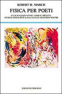 Fisica per poeti. Lo scienziato come uomo e artista: storia della fisica da Galileo ai nostri giorni