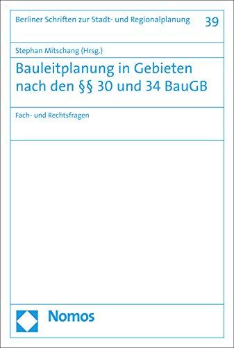 Bauleitplanung in Gebieten nach den §§ 30 und 34 BauGB: Fach- und Rechtsfragen (Berliner Schriften zur Stadt- und Regionalplanung 39)