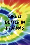 Life Is Better In Pyjamas: Notebook Journal Composition Blank Lined Diary Notepad 120 Pages Paperback Rainbow Spiral Stoner