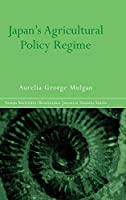Japan's Agricultural Policy Regime (Nissan Institute/Routledge Japanese Studies)
