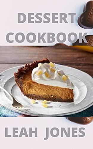 Dessert Cookbook: Yummy Dessert Recipes You Can Prepare at Home Easily (English Edition)