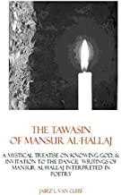 The Tawasin Of Mansur al-Hallaj, In Verse: A Mystical Treatise On Knowing God, & Invitation To The Dance (Voices of World Religions Book 7)