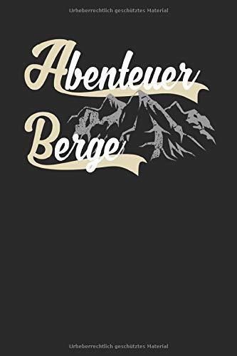 Abenteuer Berge: DIN A5 - 120 Seiten Notizbuch kariert - für Abenteurer oder Bergsteiger, die gern klettern oder in den Bergen wandern