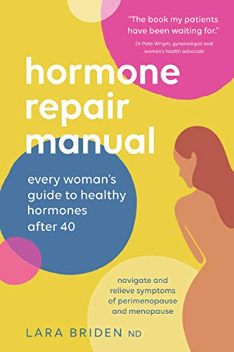 Compare Textbook Prices for Hormone Repair Manual: Every Woman's Guide to Healthy Hormones After 40  ISBN 9780648352440 by Briden ND, Lara
