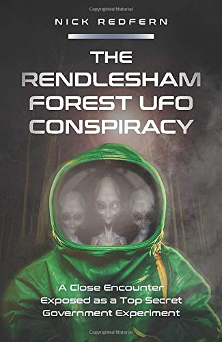 The Rendlesham Forest UFO Conspiracy: A Close Encounter Exposed as a Top Secret Government Experiment
