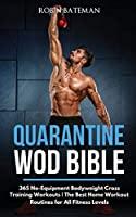 Quarantine WOD Bible: 365 No-Equipment Bodyweight Cross Training Workouts - The Best Home Workout Routines for All Fitness Levels