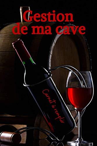GESTION DE MA CAVE: Un carnet pour ne plus perdre vos bouteilles de vin à cause d'une mauvaise gestion du temps de garde. Simple d'utilisation | C'est ... pour les amateurs de vins | Format pratique.