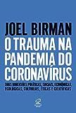 O trauma na pandemia do Coronavírus: Suas dimensões políticas, sociais, econômicas, ecológicas, culturais, éticas e científicas