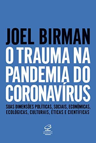 O trauma na pandemia do Coronavirus - Suas dimensoes politicas sociais economicas ecologicas culturais eticas e cientificas (Em Portugues do Brasil)
