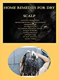 Home Remedies For Dry Scalp: Gentle Shampoo, Moisturizing Conditioner, Humidifier, Hydration, Filtered Shower Head, Scalp Scrubs, Supplements, Argan Oil, Scalp Facial, Aloe Vera (English Edition)