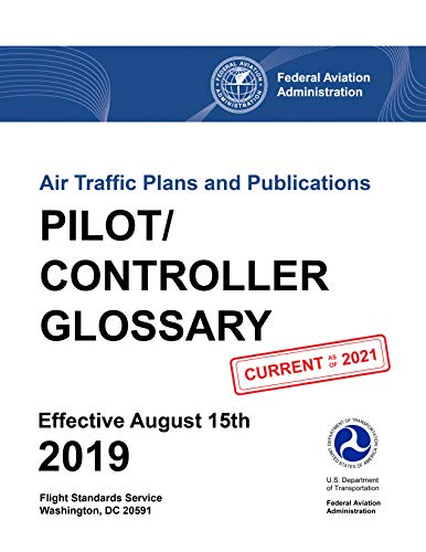 Pilot / Controller Glossary (Air Traffic Plans and Publications): Federal Aviation Administration (FAA) (English Edition)