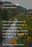 JavaScript High Performance: Leverage the power of several performance enhancing coding techniques in JavaScript and take your app to the next level