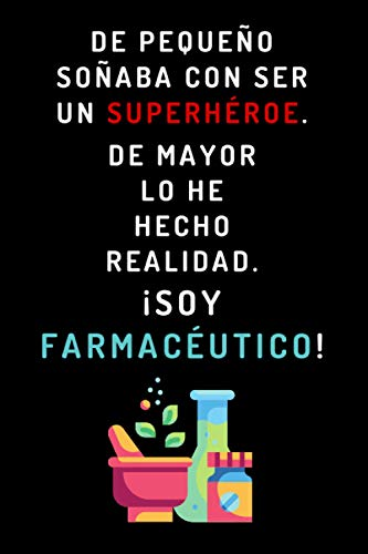 De Pequeño Soñaba Con Ser Un Superhéroe. De Mayor Lo He Hecho Realidad. ¡Soy Farmacéutico!: Cuaderno Original Para Regalar A Farmacéuticos - Con 120 Páginas