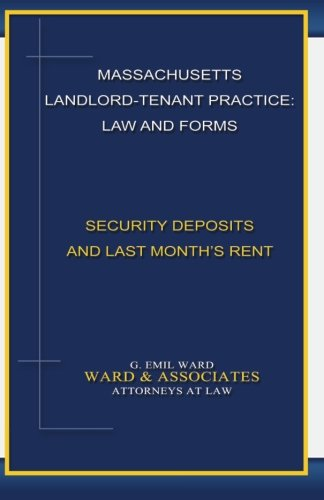 Compare Textbook Prices for Massachusetts Landlord-Tenant Practice: Law and Forms: -Security Deposits and Last Month's Rent  ISBN 9780615491240 by Ward, Mr. G. Emil