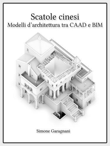 """""""Scatole cinesi"""" - Modelli digitali d'architettura tra CAAD e BIM (Italian Edition)"""