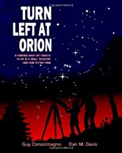 Turn Left at Orion: A Hundred Night Sky Objects to See in a Small Telescope - and How to Find Them by Guy Consolmagno (19-Oct-2000) Hardcover