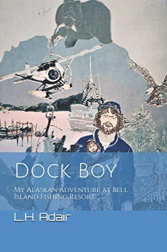 Dock Boy: My Alaskan Adventure At Bell Island Fishing Resort