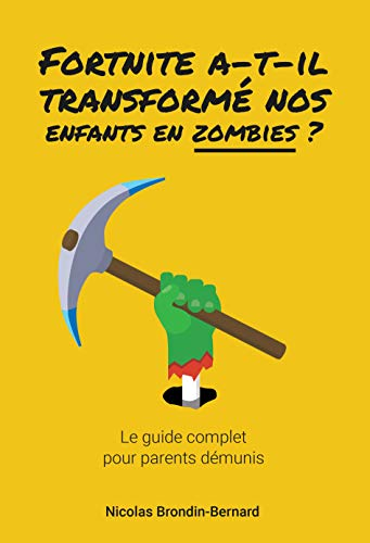 Fortnite a-t-il transformé nos enfants en zombies ?: Le guide complet pour parents démunis (French Edition)