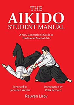 The Aikido Student Manual: A New Generation's Guide to Traditional Martial Arts by [Reuven Lirov, Nicolas Pineiro, Jonathan Weiner, Peter Bernath]