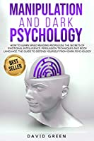 Manipulation and Dark Psychology: How to Learn Speed Reading People and Use the Secrets of Emotional Intelligence. the Best Guide to Defend Yourself from Dark Psychology.