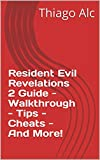 Resident Evil Revelations 2 Guide - Walkthrough - Tips - Cheats - And More! (English Edition)