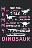 Mommy You Are As Strong As T Rex: Dinosaur Mother s Day Birthday Christmas Gift Notebook
