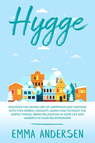 HYGGE: Discover the Danish art of happiness and coziness with this Nordic concept. Learn how to enjoy the simple things, bring relaxation in...
