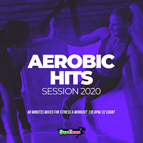 Aerobic Hits Session 2020: 60 Minutes Mixed for Fitness & Workout 135 bpm/32 Count