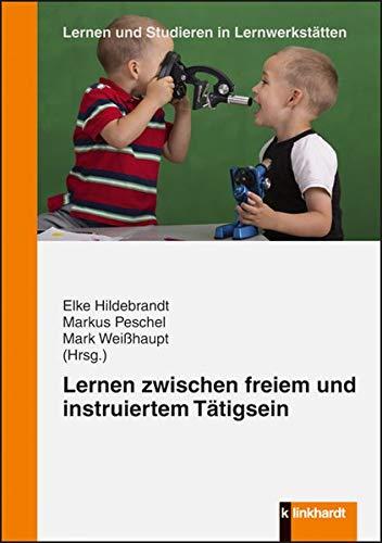 Lernen zwischen freiem und instruiertem Tätigsein (Lernen und Studieren in Lernwerkstätten. Hrsg. Wedekind / Peschel / Franz / Gunzenreiner / ... und Praxis einer innovativen Lehrerbildung)