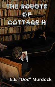 """The Robots of Cottage H by [E. E. """"Doc"""" Murdock]"""
