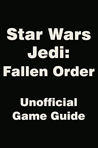 Star Wars Jedi: Fallen Order - Unofficial Game Guide, Tips, Tricks and Hints (English Edition)