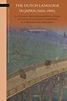 The Dutch Language in Japan (1600-1900): A Cultural and Sociolinguistic Study of Dutch As a Contact Language in Tokugawa and Meiji Japan (Brill's Studies in Language, Cognition and Culture)