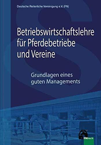 Betriebswirtschaftslehre für Pferdebetriebe und Vereine: Grundlagen eines guten Managements
