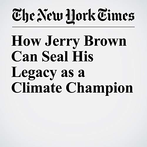 How Jerry Brown Can Seal His Legacy as a Climate Champion copertina