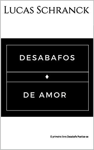 Desabafos de Amor:     O primeiro livro Desabafe Poetize-se (Portuguese Edition)