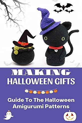 Making Halloween Gifts: Guide To The Halloween Amigurumi Patterns: Halloween Gift Basket Ideas (English Edition)
