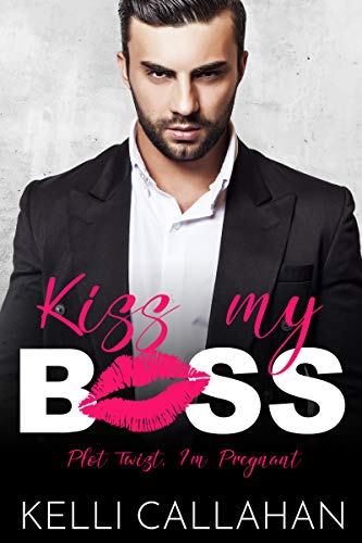 Kiss my Boss (Plot Twist, I'm Pregnant Book 1) by [Kelli Callahan]