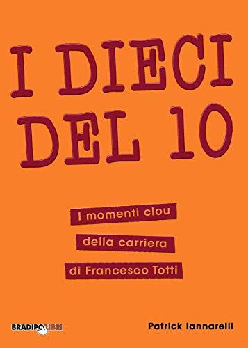 I Dieci del 10: I momenti clou della carriera di Francesco Totti