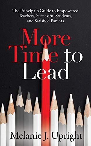 More Time to Lead: The Principal's Guide to Empowered Teachers, Successful Students, and Satisfied Parents (English Edition)