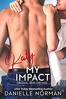 Katy, My Impact: Suspenseful Romantic Comedy (Iron Orchids Book 3) by [Danielle Norman]