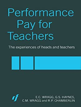 Performance Pay for Teachers by [C. M. Wragg, G. S. Haynes, R. P. Chamberlin]