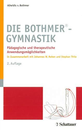 Die Bothmer Gymnastik: Pädagogische und therapeutische Anwendungsmöglichkeiten - In Zusammenarbeit mit Johannes W.Rohen und Stephan Thilo